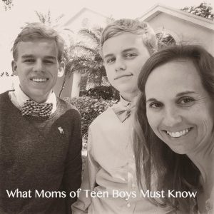 10 Things Moms of Teen Boys Must Know